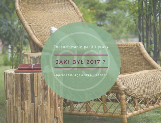 podsumowanie pasji i pracy, live your dream, projektowanie ogrodów, blog, architecture 7 Gardens, agnieszkagertnerblog, Agnieszka Gertner, 2017