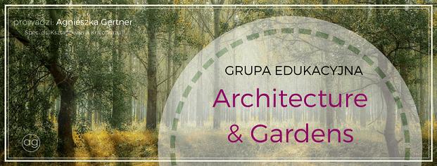 architecture & gardens, agnieszkagertnerblog, Agnieszka Gertner, grupa edukacyjna, facebook